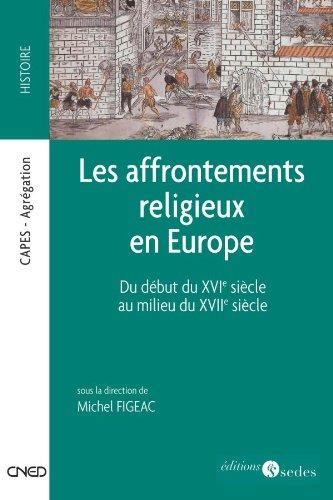 Les affrontements religieux en Europe - Du dbut du XVIe sicle au milieu du XVIIe sicle