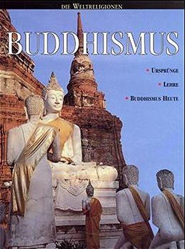 Die Weltreligionen/Buddhismus: Ursprünge - Lehre - Buddhismus heute