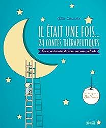 Il était une fois... 24 contes thérapeutiques: Pour endormir et rassurer son enfant