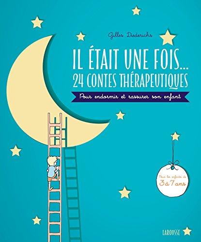 Il était une fois. 24 contes thérapeutiques: Pour endormir et rassurer son enfant par Gilles Diederichs