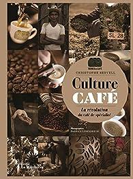 Culture café - La révolution du café de spécialité par Christophe Servell
