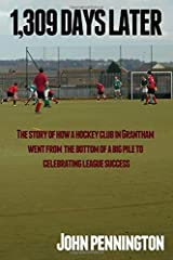 1,309 Days Later: The story of how a dreary Lincolnshire market town's hockey team went from being at the bottom of a very big pile to making headlines Paperback