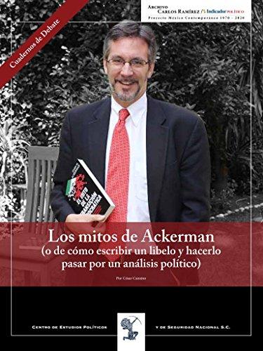 Los mitos de Ackerman: O de cómo escribir un libelo y hacerlo pasar por un análisis político por César Cansino