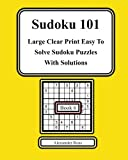 Sudoku 101 Book 6: Large Clear Print Easy To Solve Soduku Puzzles With Solutions: Volume 6