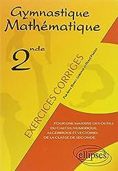 Gymnastique Mathématique. Pour une maîtrise des outils du calcul numérique, algébrique et vectoriel de la classe de seconde