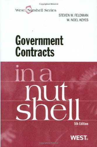 Government Contracts in a Nutshell, 5th (West Nutshell Series) 5th by W. Noel Keyes, Steven W. Feldman (2011) Paperback
