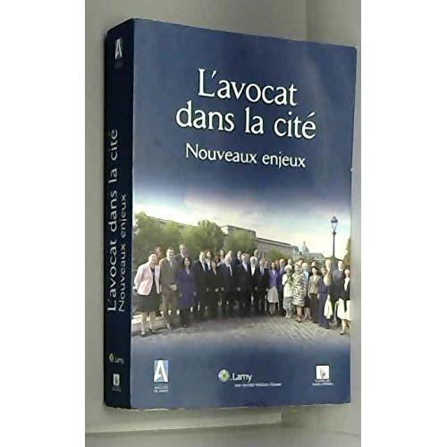 L'avocat dans la cité, nouveaux enjeux : Travaux des commissions ouvertes du Barreau de Paris