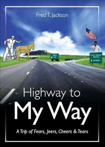 Highway to My Way: A Trip of Fears, Jeers, Cheers & Tears by Jackson, Fred (2013) Paperback