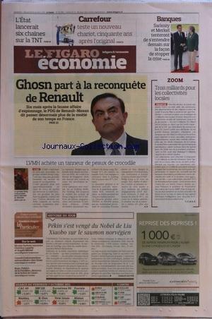 FIGARO ECONOMIE (LE) [No 20896] du 08/10/2011 - PEKIN S'EST VENGE DU NOBEL DE LIU XIAOBO SUR LE SAUMON NORVEGIEN - LVMH ACHETE UN TANNEUR DE PEAUX DE CROCODILE - GHOSN PART A LA RECONQUETE DE RENAULT - 3 MILLIARDS POUR LES COLLECTIVITES LOCALES - L'ETAT LANCERAIT 6 CHAINES SUR LA TNT - UN NOUVEAU CHARIOT CHEZ CARREFOUR - BANQUES - SARKOZY ET MERKEL TENTERONT DE L'ENTENDRE