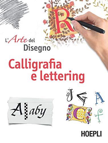Calligrafia e lettering. Larte del disegno