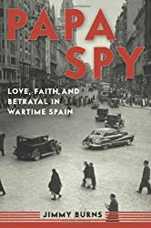 Papa Spy: Love, Faith, and Betrayal in Wartime Spain