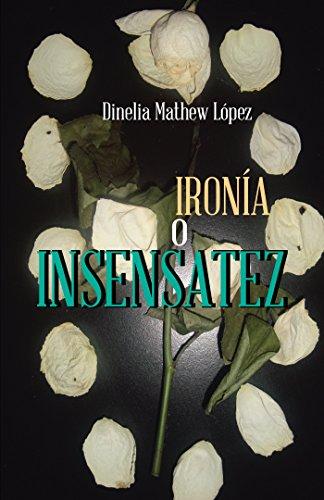 Ironía O Insensatez por Dinelia Mathew López