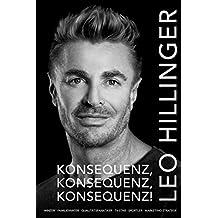 Konsequenz, Konsequenz, Konsequenz!: Leo Hillinger - Die Biographie