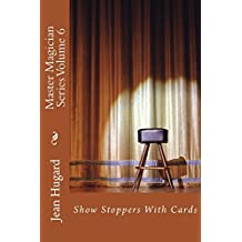 Master Magician Series Volume 6: Show Stoppers With Cards