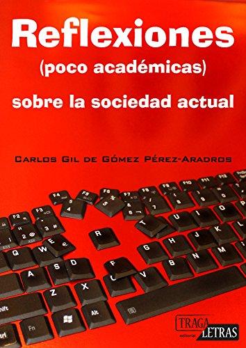 Reflexiones (poco academicas) sobre la sociedad actual por Carlos Gil de Gomez Perez-Aradros epub