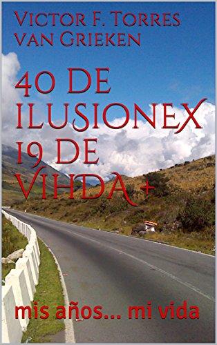 40 de iluSionEX 19 de VihDA+: mis años... mi vida por Victor F. Torres van Grieken