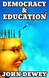 Democracy And Education: By John Dewey (Illustrated & Unabridged)