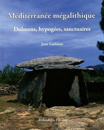 Méditerranée mégalithique : Dolmens, hypogées, sanctuaires par Jean Guilaine