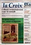 CROIX (LA) [No 34694] du 20/04/1997 - L'ALBANIE REVIENT LENTEMENT A UNE VIE NORMALE - LE GRAND RETOUR DES CONTES ET LEGENDES - CULTURE - LES ARCHITECTES S'INTERROGENT SUR L'AVENIR DE LEUR PROFESSION - LIVRES - LE SOCIOLOGUE GEORGES BALANDIER PUBLIE UN LIVRE DE MEMOIRES TRES PERSONNELS - LES REVES DU POETE ET ROMANCIER JACQUES ROUBAUD - HISTOIRE - COMMENT L'UNION SOVIETIQUE A MANIPULE LA FRANCE - RELIGION - LES 94 MEA CULPA DE JEAN-PAUL II - MUSEES - VISITE CHEZ GEORGE SAND BALZAC ET POUCHKINE -