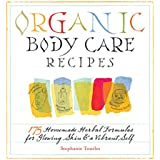 Organic Body Care Recipes: 175 Homemade Herbal Formula for Glowing Skin & a Vibrant Self