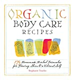 Image de Organic Body Care Recipes: 175 Homeade Herbal Formulas for Glowing Skin & a Vibrant Self (English Edition)