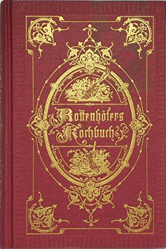 Rottenhöfers Kochbuch - Neue vollständige theoretisch-praktische Anweisung in der feinen Kochkunst...
