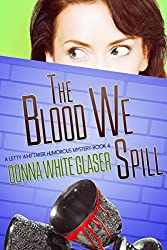 The Blood We Spill: Suspense with a Dash of Humor (A Letty Whittaker 12 Step Mystery Book 4) (English Edition)