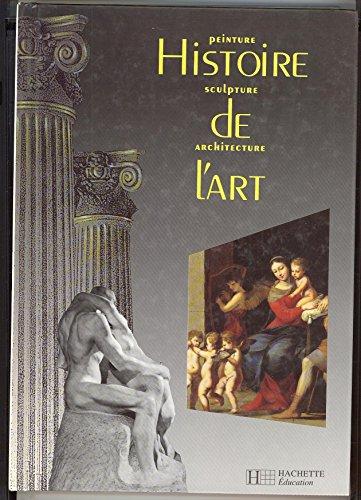 Histoire de l'Art Peinture Sculpture Architecture nouvelle édition