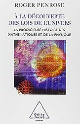 A la découverte des lois de l'univers : La prodigieuse histoire des mathématiques et de la physique