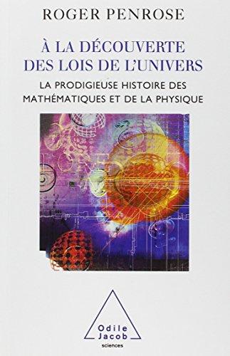 A la dcouverte des lois de l'univers : La prodigieuse histoire des mathmatiques et de la physique