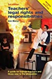 Teachers' Legal Rights and Responsibilities: A Guide for Trainee Teachers and Those New to the Profession by Jon Berry (2013-04-01)