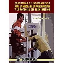 Programas de Entrenamiento Para la Mejora de la Fuerza Máxima y la Potencia del Tren Inferior