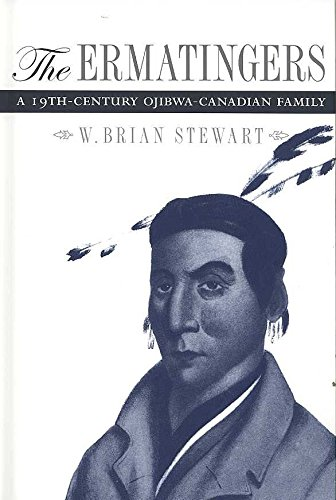 [The Ermatingers: A 19th-Century Ojibwa-Canadian Family] (By: W. Brian Stewart) [published: November, 2007]