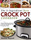 The 5-Ingredient Keto Crock Pot Cookbook : Easy & Healthy Ketogenic Crock Pot Recipes For The Everyday Home (Ketogenic Crock Pot Cookbook 1) (English Edition)