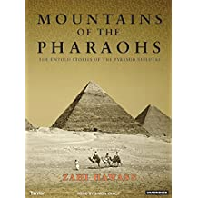 Mountains of the Pharaohs: The Untold Stories of the Pyramid Builders: The Untold Story of the Pyramid Builders
