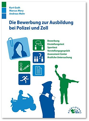 Die Bewerbung zur Ausbildung bei Polizei und Zoll: Bewerbung, Einstellungstest, Vorstellungsgespräch, Sporttest und Assessment Center