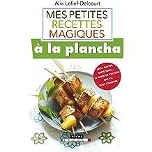 Mes petites recettes magiques à la plancha: Sain, rapide, diététique… le mode de cuisson qui va tout changer !