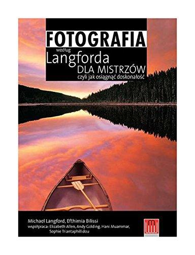 Fotografia wedug Langforda dla mistrzw, czyli jak osign doskonao - Michael Langford, Efthimia Bilissi [KSIKA]