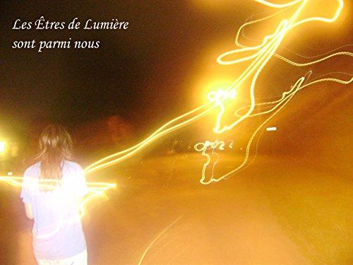 Les Êtres de Lumière sont parmi nous: Photos inédites