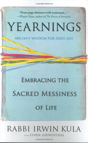 Yearnings: Embracing the Sacred Messiness of Life by Irwin Kula (2007-09-18)