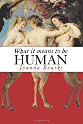 What It Means to Be Human: Historical Reflections from the 1800s to the Present by Joanna Bourke (2011-12-20)