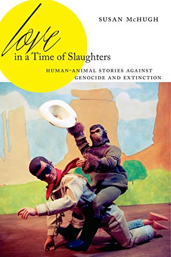 Love in a Time of Slaughters: Human-Animal Stories Against Genocide and Extinction (AnthropoScene: The SLSA Book Series 3) (English Edition)