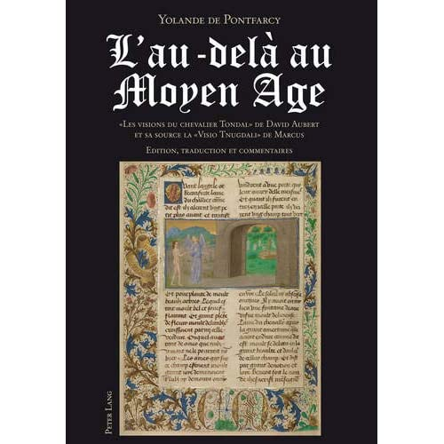 L'Au-Dela Au Moyen Age: Les Visions Du Chevalier Tondal De David Aubert Et Sa Source La Visio Tnugdali De Marcus- Edition, Traduction Et Commentaires