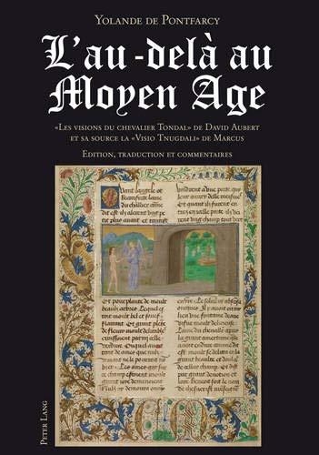 L'au-delà au Moyen Age: « Les visions du chevalier Tondal » de David Aubert et sa source la « Visio Tnugdali » de Marcus- Edition, traduction et commentaires