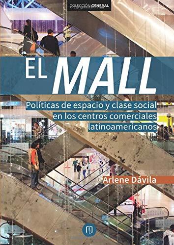 El Mall: Políticas de espacio y clase social en los centros comerciales latinoamericanos