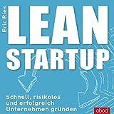 Lean Startup: Schnell, risikolos und erfolgreich Unternehmen gründen