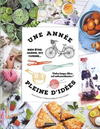 Une année pleine d'idées: Bien-être, jardin, DIY, cuisine... Votre temps libre est extraordinaire ! par Anna Austruy