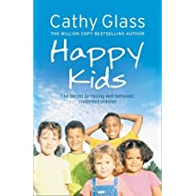 Happy Kids: The Secrets to Raising Well-Behaved, Contented Children by Cathy Glass (2010-01-07)