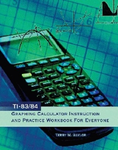 TI 83/84 Graphing Calculator Instruction and Practice Workbook for Everyone