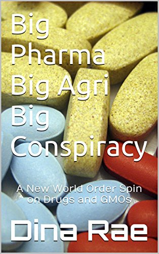 [PDF] Téléchargement gratuit Livres Big Pharma Big Agri Big Conspiracy: A New World Order Spin on Drugs and GMOs